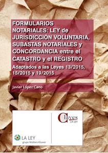 Imagen de Formularios notariales: Ley de Jurisdicción Voluntaria, subastas notariales y concordancia entre el Catastro y el Registro