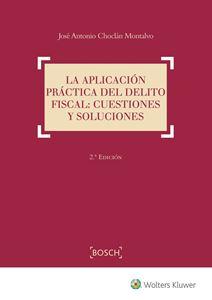 Imagen de La aplicación práctica del delito fiscal: cuestiones y soluciones. 2ª Edición
