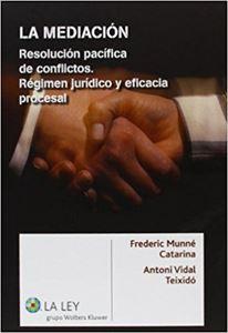 Imagen de La mediación, resolución pacífica de conflictos. Régimen jurídico y eficacia procesal.