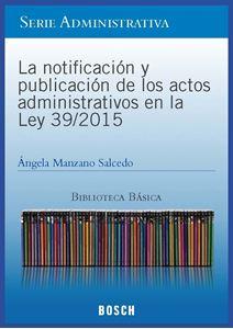 Imagen de BBB. La notificación y publicación de los actos administrativos en la Ley 39/2015 (Suscripción)