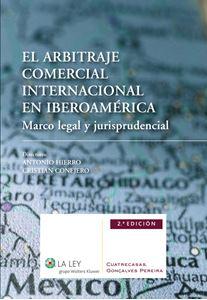 Imagen de El arbitraje comercial internacional en Iberoamérica. Marco legal y jurisprudencial 2ª edición