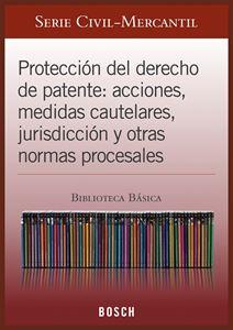 Imagen de BBB. Protección del derecho de patente: acciones, medidas cautelares, jurisdicción y otras normas procesales (Suscripción)