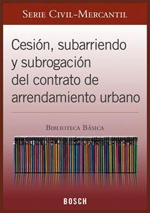 Imagen de BBB. Cesión, subarriendo y subrogación del contrato de arrendamiento urbano (Suscripción)