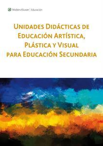 Imagen de Unidades Didácticas de Educación Artística, Plástica y Visual para Educación Secundaria (Suscripción)