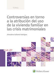 Controversias en torno a la atribución del uso de la vivienda familiar en las crisis matrimoniales